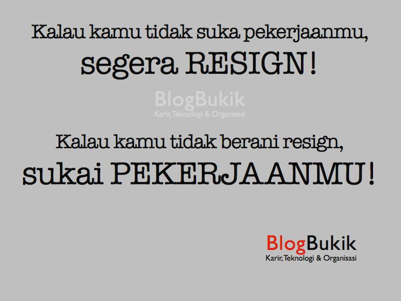 Resign Kerja Segera atau Segera Sukai Pekerjaanmu